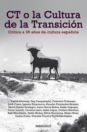 CT o la cultura de la transición: Crítica a 35 años de cultura española