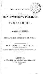 Notes of a Tour in the Manufacturing Districts of Lancashire: Inca Series of Letters to His Grace the Archbishop of Dublin