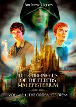 The Chronicles of the Elders Malefisterium. Volume 1. The Ordeal of Freya
