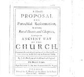 A humble proposal for parochial reformation, by restoring rural deans and chapters, according to the ancient way of the Church; by J ames M etford , Presbyter, etc