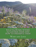 Wild Flowers: Where to Gather Them and How to Preserve Them
