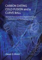Carbon Dating  Cold Fusion  and a Curve Ball PDF