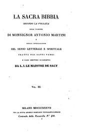 La sacra Bibbia secondo la Volgata colla versione di Antonio Martini e colla spiegazione del senso letterale e spirituale tratta dai santi padri e dagli scrittori ecclesiastici da L. J. Le Maistre de Sacy: Volume 3