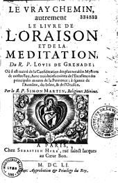 Le vray chemin autrement le livre de l'oraison et de la meditation... Trad. par le P. Simon Martin