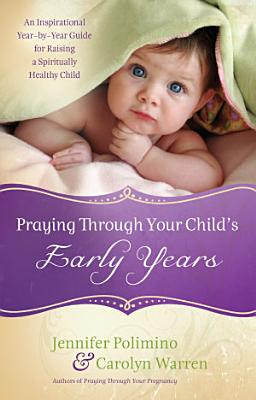Praying Through Your Child s Early Years PDF