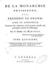 De la monarchie prussienne, sous Frédéric le Grand: avec un appendice contenant des recherches sur la situation actuelle des principales contrées de l'Allemagne, Volume4