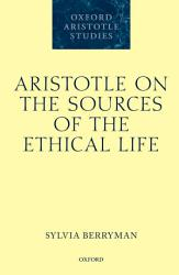 Aristotle on the Sources of the Ethical Life