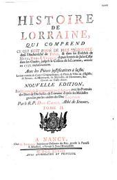 Histoire de Lorraine... depuis l'entrée de Jules César dans les Gaules, jusqu'à la cession de la Lorraine, arrivée en 1737, inclusivement, avec les pièces justificatives...