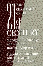 Challenge of the 21st Century, The: Managing Technology and Ourselves in a Shrinking World