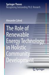 The Role Of Renewable Energy Technology In Holistic Community Development Book PDF