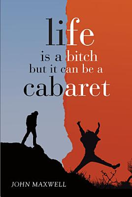 Life Is a Bitch   But It Can Be a Cabaret PDF