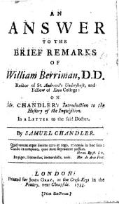 An Answer to the Brief Remarks of William Berriman, D.D.: ... on Mr. Chandler's Introduction to the History of the Inquisition. ... By Samuel Chandler