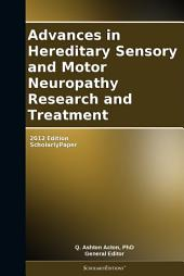 Advances in Hereditary Sensory and Motor Neuropathy Research and Treatment: 2012 Edition: ScholarlyPaper