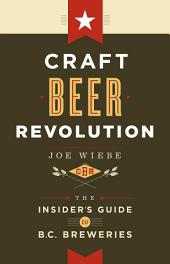 Craft Beer Revolution: The Insider's Guide to B.C. Breweries