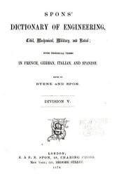 Spons' Dictionary of Engineering, Civil, Mechanical, Military, and Naval: With Technical Terms in French, German, Italian, and Spanish, Volume 8