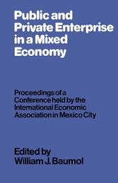 Public and Private Enterprise in a Mixed Economy: Proceedings of a Conference held by the International Economic Association in Mexico City