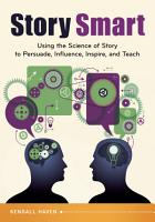 Story Smart  Using the Science of Story to Persuade  Influence  Inspire  and Teach PDF