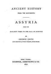 Ancient History from the Monuments: Assyria : from the Earliest Times to the Fall of Nineveh