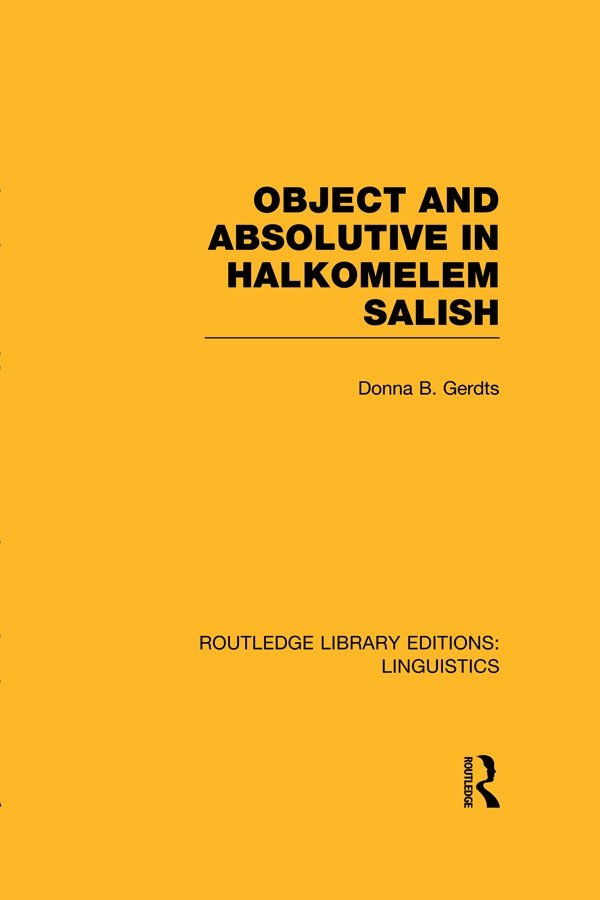 Object and Absolutive in Halkomelem Salish (RLE Linguistics F: World Linguistics)