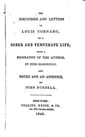 The Discourses and Letters of Louis Cornaro on a Sober and Temperate Life: With a Biography of the Author by Piero Maroncelli, and Notes and an Appendix by John Burdell