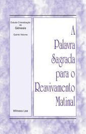 A Palavra Sagrada para o Reavivamento Matinal - Estudo-Cristalização de Gênesis Volume 5