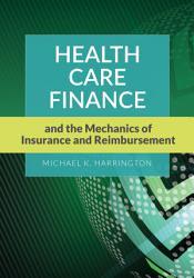 Health Care Finance and the Mechanics of Insurance and Reimbursement