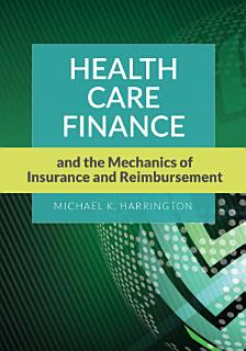 Health Care Finance and the Mechanics of Insurance and Reimbursement Book