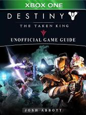 Destiny The Taken King Xbox One Unofficial Game Guide