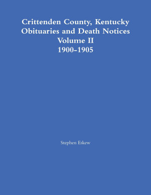 Crittenden County  Kentucky Obituaries and Death Notices Volume Ii 1900 1905 PDF