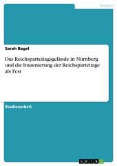 Das Reichsparteitagsgelände in Nürnberg und die Inszenierung der Reichsparteitage als Fest