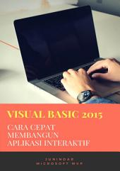 Visual Basic 2015: Cara Cepat Membangun Aplikasi Interaktif