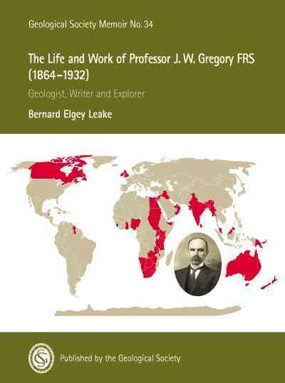The Life and Work of Professor J.W. Gregory FRS (1864-1932), Geologist, Writer and Explorer