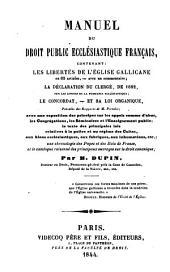 Manuel du droit public ecclésiastique français, contenant: les libertés de l'église gallicane en 83 articles avec un commentaire; la déclaration du clergé, de 1682, sur les limites de la puissance ecclésiastique; le concordat, et sa loi organique, précédés des rapports de M. Portalis; ...