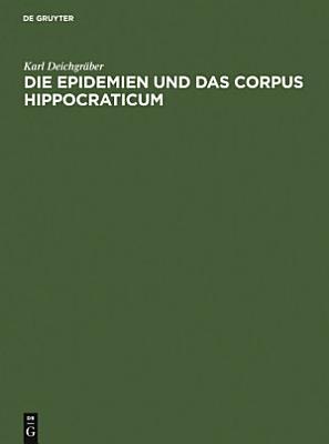 Die Epidemien und das Corpus Hippocraticum PDF