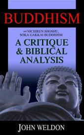 Buddhism And Nichiren Shoshu/Soka Gakkai Buddhism –A Critique and Biblical Analysis