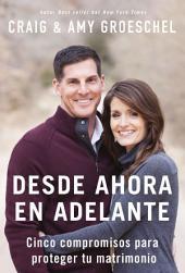 Desde ahora en adelante: Cinco compromisos para proteger tu matrimonio