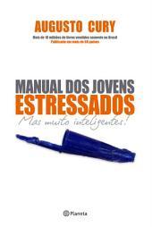 Manual dos jovens estressados: Mas muito inteligentes!