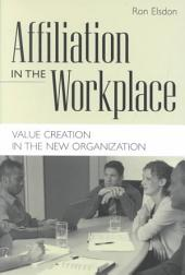 Affiliation in the Workplace: Value Creation in the New Organization