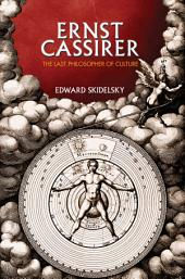 Ernst Cassirer: The Last Philosopher of Culture