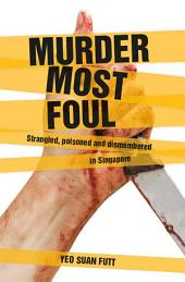Murder Most Foul: Strangled, poisoned and dismembered in Singapore
