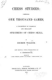Chess Studies, Comprising one Thousand Games: A Collection of Classical and Brilliant Specimens of Chess Skill