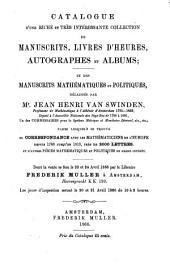 Catalogue d'une riche et très intéressante collection de manuscrits, livres d'heures, autographes et albums; et des manuscrits mathématiques et politiques, délaissés par Mr. Jean Henri Van Swinden ... dont la vente se fera le 23 et 24 avril 1866