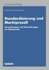 Standardisierung und Marktprozeß: Entwicklungen und Auswirkungen im CIM-Bereich