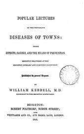 Popular lectures on the prevailing diseases of towns