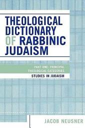 Theological Dictionary of Rabbinic Judaism: Principal theological categories
