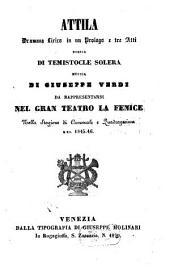Attila: dramma lirico in un prologo e tre atti : da rappresentarsi nel Gran Teatro La Fenice nella stagione di carnovale e quadragesima del 1845 - 46