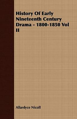 History of Early Nineteenth Century Drama   1800 1850 PDF