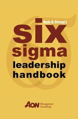Rath   Strong s Six Sigma Leadership Handbook
