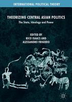 Theorizing Central Asian Politics PDF
