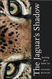 Jaguar's Shadow: Searching for a Mythic Cat